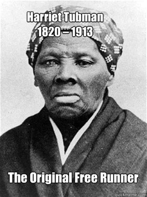 Harriet Tubman Memes - harriet tubman 1820 1913 the original free runner original free runner quickmeme