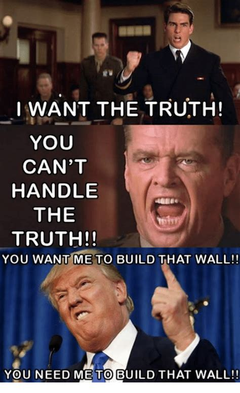 You Can T Handle The Truth Meme - 25 best memes about you cant handle the truth you cant handle the truth memes