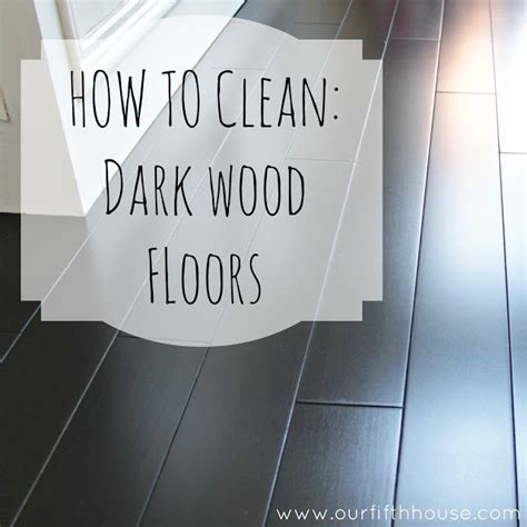 best thing to clean hardwood floors with how to clean dark wood floors our fifth house