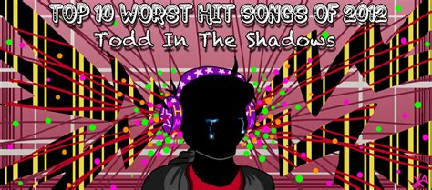 todd in the shadows best of 2010 top 10 worst hit songs of 2012 by thebutterfly on deviantart