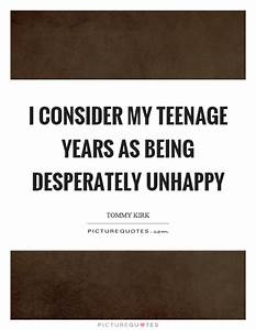 I consider my teenage years as being desperately unhappy ...