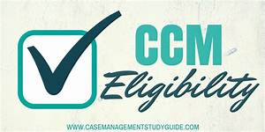 Eligibility for the Certified Case Manager Exam (CCM Exam)