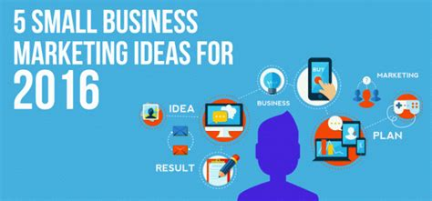 marketing for business 5 small business marketing ideas for 2016