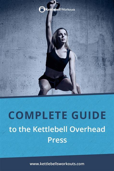 overhead press kettlebell complete guide upper perform transform peak feel making its body