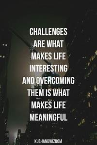 """""""challenges are what makes life interesting and overcoming ..."""