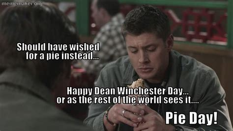 Winchester Meme - happy dean winchester day pie day supernatural