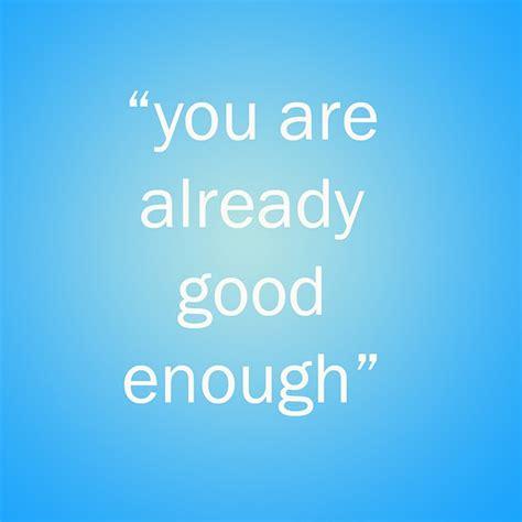 I Am Good Enough Quotes
