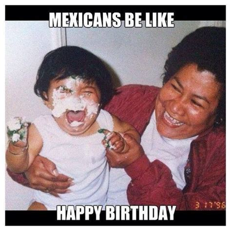 Mexican Birthday Meme - mexicans be like happy birthday funny haha pinterest mexicans be like mexicans and