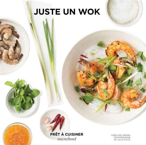 marabout cuisine livre juste un wok caroline hwang marabout cuisine