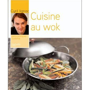 la cuisine au wok cuisine au wok broché cyril lignac achat livre