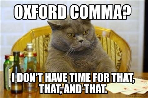 Oxford Comma Meme - meme creator oxford comma i don t have time for that that and that meme generator at