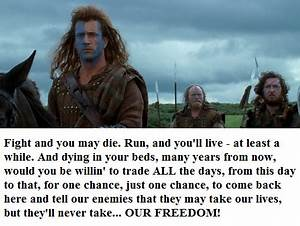 William Wallace Braveheart Quotes You Will Live And Run ...