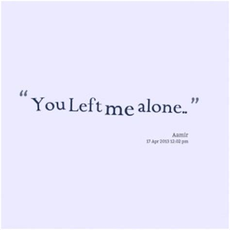 Left Me Alone Quotes