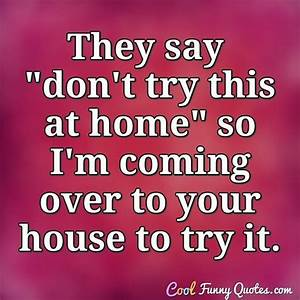 """They say """"... Funny Household Quotes"""