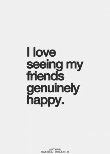 love   friends genuinely happy  quotes