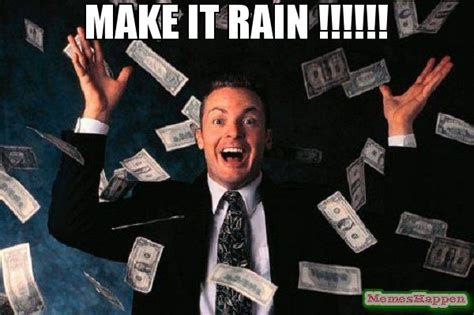 Make It Rain Meme - what do i do if i earn to much money blackhatworld