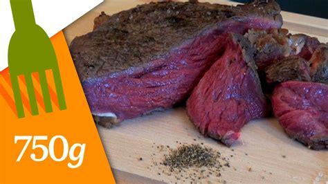 cuisiner une entrecote comment cuire une entrecôte 750 grammes