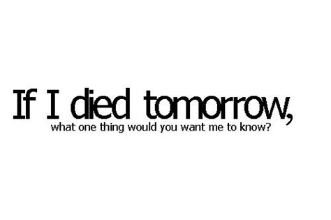 If I Died Tomorrow Quotes Tumblr