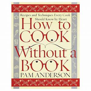How To Cook Without A Book At Bas Bleu