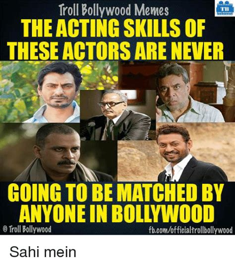 Acting Memes - troll bollywood memes tb the acting skillsof these actors are never going to be matched by troll