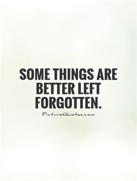 Somethings Are Better Left Alone Quotes