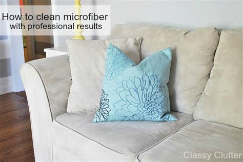 Washing Microfiber Cushions by How To Clean Microfiber With Professional Results