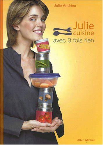 julie cuisine julie cuisine avec 3 fois rien