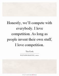 Honestly, we... Compete Love Quotes