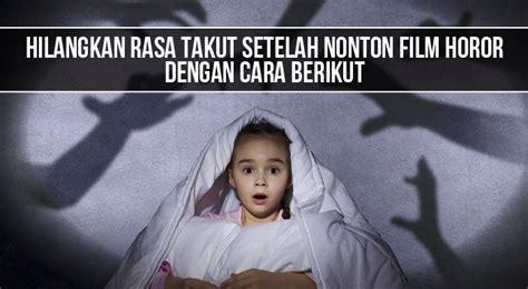 Nonton film horror indonesia jenglot pantai selatan. Hilangkan Rasa Takut Setelah Nonton Film Horor Dengan Cara Berikut   Ilmupedia.co.id