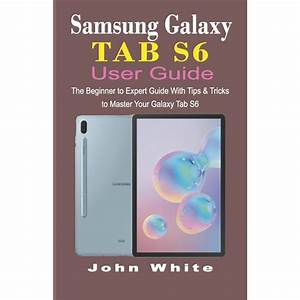 Samsung Galaxy Tab S6 User Guide  The Beginner To Expert