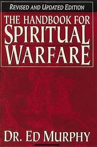 Handbook For Spiritual Warfare By Ed Murphy