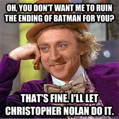Nolan Meme - oh you don t want me to ruin the ending of batman for you that s fine i ll let christopher