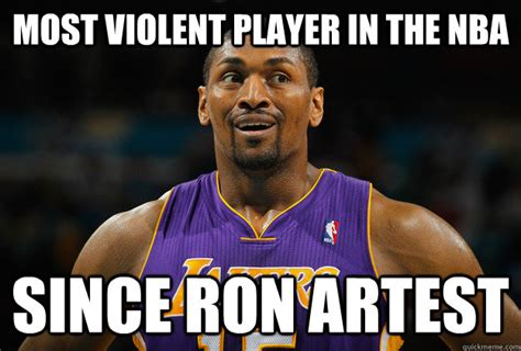Ron Artest Meme - most violent player in the nba since ron artest misc quickmeme