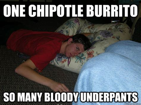 Burrito Meme - one chipotle burrito so many bloody underpants chipotle quickmeme