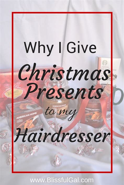 why i give christmas presents to my hairdresser blissful gal