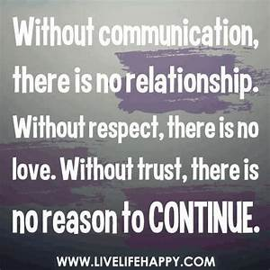 Without communication, there is no relationship. Without ...