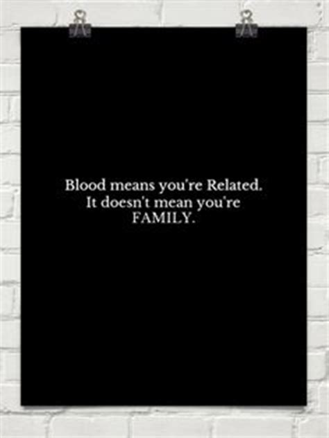 Blood Doesnt Mean Family Quotes