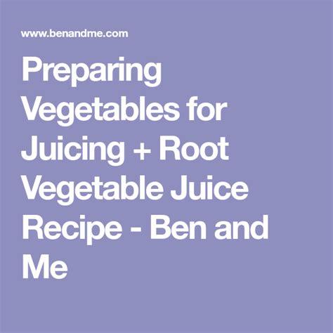 juice vegetable vegetables juicing root recipe benandme preparing recipes