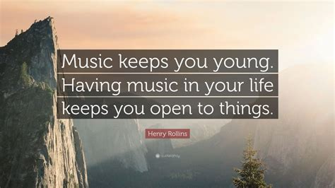 """Henry Rollins Quote """"music Keeps You Young Having Music. Single Quotes Showing Up As Question Marks. Strong Quotes On Pinterest. Deep Vague Quotes. Disney Quotes In Movies"""