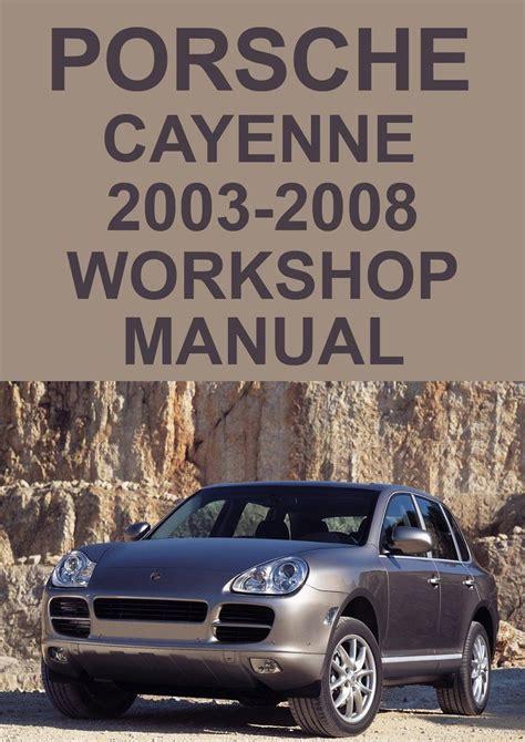 Porsche models with manual transmissionsall software. PORSCHE Cayenne 2003-2008 Workshop Manual   Porsche ...