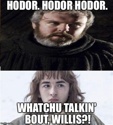 Game Of Thrones Hodor Meme - whatchu talkin bout hodor imgflip