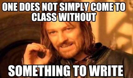 Where Do Memes Come From - meme creator one does not simply come to class without something to write meme generator at