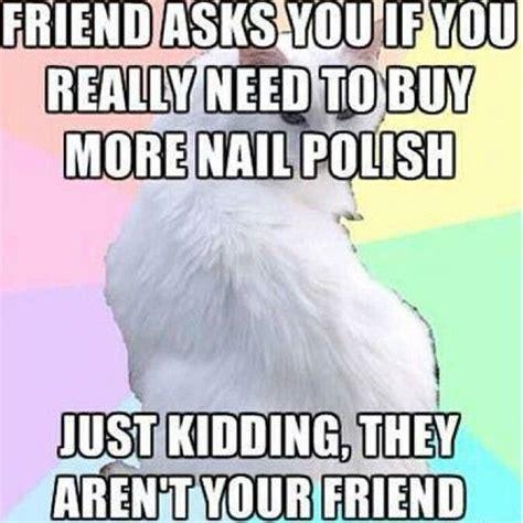 Polish Memes - nail meme nail polish addict fun with nails אנקדוטות לקים pinterest meme just kidding