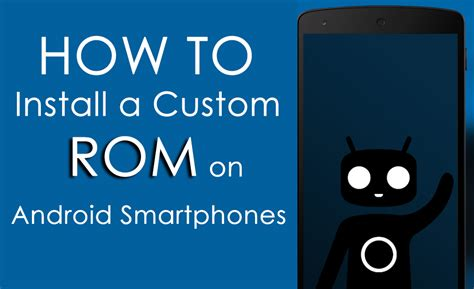 how to put on android how to install a custom rom on android device smartphones