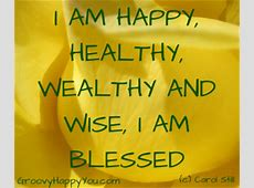 I am Happy, Healthy, Wealthy, Wise and Blessed