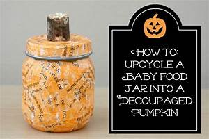 How To: Upcycle a Baby Food Jar into a Decoupaged Pumpkin ...
