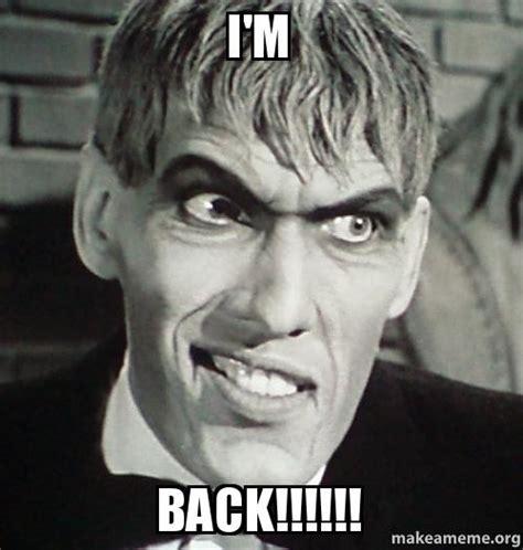Im Back Meme - i m back make a meme