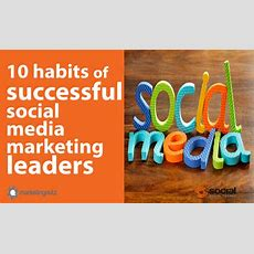 10 Habits Of Highly Successful Social Media Marketing Leaders