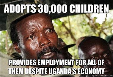 Kony Meme - adopts 30 000 children provides employment for all of them despite uganda s economy kony