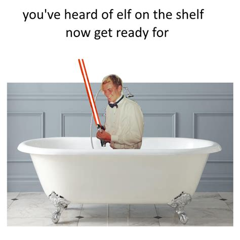 You Ve Heard Of Elf On The Shelf Memes - you ve heard of elf on the shelf now get ready for admiralbulldog